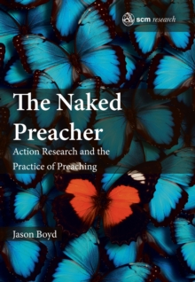 The Naked Preacher : Action Research and a Practice of Preaching, Hardback Book