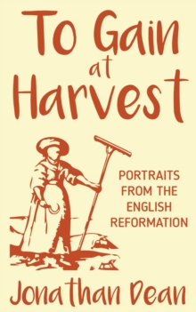 To Gain at Harvest : Portraits from the English Reformation, Paperback / softback Book