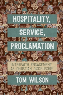 Hospitality, Service, Proclamation : Interfaith engagement as Christian discipleship, Paperback / softback Book