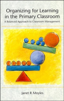 Organizing for Learning in the Primary Classroom : A Balanced Approach to Classroom Management, Undefined Book