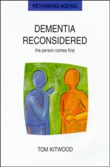 Dementia Reconsidered : The Person Comes First, Paperback Book
