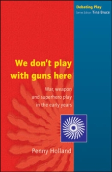 We Don't Play with Guns Here : War, Weapon and Superhero Play in the Early Years, Paperback Book