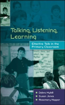 Talking, Listening, Learning : Effective Talk in the Primary Classroom, Paperback Book