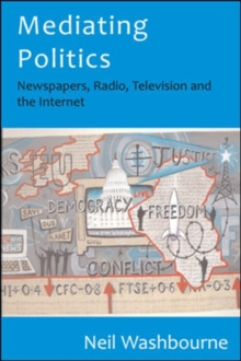 Mediating Politics: Newspapers, Radio, Television and the Internet, Paperback / softback Book