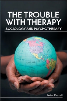 The Trouble with Therapy: Sociology and Psychotherapy, Paperback / softback Book