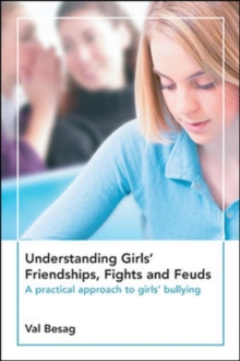 Understanding Girls' Friendships, Fights and Feuds: A Practical Approach to Girls' Bullying, Paperback / softback Book