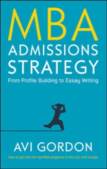 MBA Admissions Strategy: From Profile Building to Essay Writing, Hardback Book