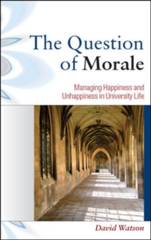 The Question of Morale: Managing Happiness and Unhappiness in University Life, Paperback / softback Book