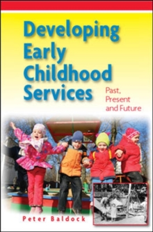 Developing Early Childhood Services: Past, Present and Future, Paperback / softback Book