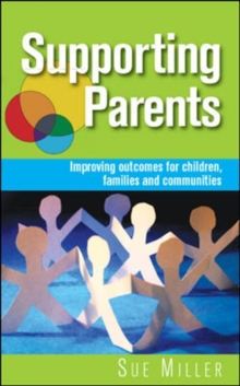 Supporting Parents: Improving Outcomes for Children, Families and Communities, Paperback / softback Book