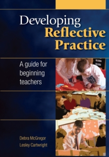 Developing Reflective Practice: A Guide for Beginning Teachers, Paperback Book