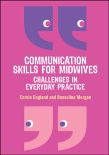 Communication Skills for Midwives: Challenges in everyday practice, Paperback / softback Book