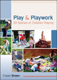 Play and Playwork: 101 Stories of Children Playing, Paperback Book