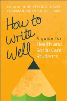How to Write Well: A Guide for Health and Social Care Students, Paperback / softback Book