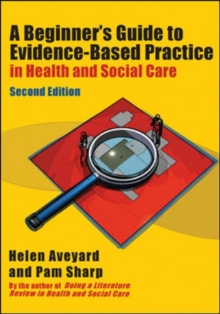 A Beginner's Guide to Evidence-Based Practice in Health and Social Care, Paperback Book