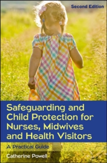 Safeguarding and Child Protection for Nurses, Midwives and Health Visitors: A Practical Guide, Paperback / softback Book