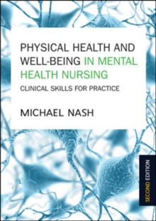Physical Health and Well-Being in Mental Health Nursing: Clinical Skills for Practice, Paperback / softback Book