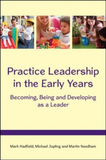 Practice Leadership in the Early Years: Becoming, Being and Developing as a Leader, Paperback / softback Book