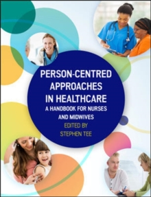 Person-centred Approaches in Healthcare: A handbook for nurses and midwives : A handbook for nurses and midwives, Paperback Book