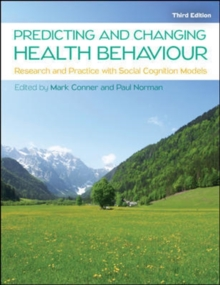 Predicting and Changing Health Behaviour: Research and Practice with Social Cognition Models, Paperback Book