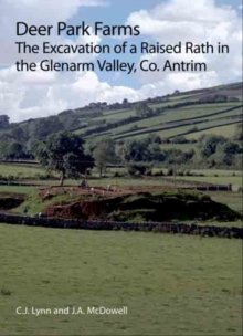 Deer Park Farms : The Excavation of a Raised Rath in the Glenarm Valley, County Antrim (Northern Ireland), Paperback / softback Book