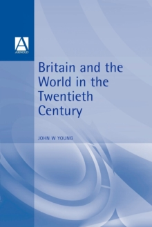 Britain and the World in the Twentieth Century, Paperback / softback Book