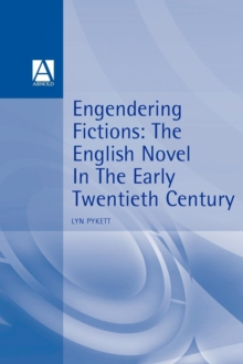 Engendering Fictions : The English Novel in the Early Twentieth Century, Paperback Book