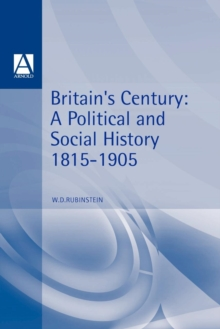 Britains Century : Brit Political Social History 1815-1906, Paperback / softback Book