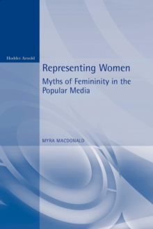 Representing Women : Myths of Femininity in the Popular Media, Paperback Book