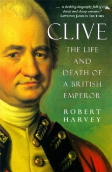 Clive - The Life and Death of a British Emperor, Paperback / softback Book