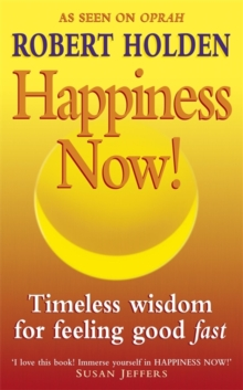 Happiness Now! : Timeless Wisdom for Feeling Good Fast, Paperback Book