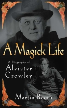 A Magick Life : A Biography of Aleister Crowley, Paperback Book