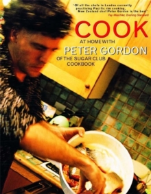 Cook : At Home with Peter Gordon of the Sugar Club Cookbook, Paperback Book
