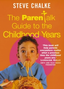 The Parenttalk Guide to the Childhood Years, Paperback Book