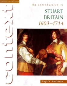 Access To History Context: An Introduction to Stuart Britain, 1610-1714, Paperback Book
