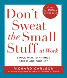 Don't Sweat the Small Stuff at  Work : Simple ways to Keep the Little Things from Overtaking Your Life, Paperback Book