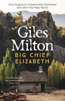 Big Chief Elizabeth : How England's Adventurers Gambled and Won the New World, Paperback / softback Book