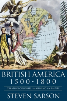 British America 1500-1800 : Creating Colonies, Imagining an Empire, Paperback / softback Book