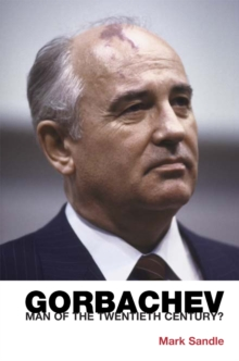 Gorbachev : Man of the Twentieth Century?, Paperback Book
