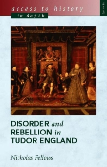 Access to History in Depth: Disorder and Rebellion in Tudor England, Paperback Book