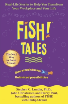 Fish Tales : Real stories to help transform your workplace and your life, Paperback / softback Book