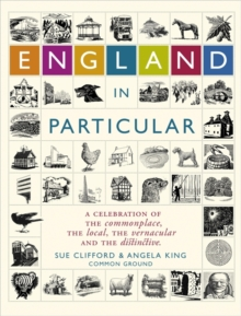 England In Particular : A celebration of the commonplace, the local, the vernacular and the distinctive., Hardback Book