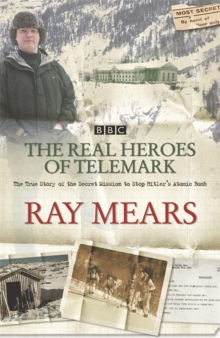 The Real Heroes of Telemark : The True Story of the Secret Mission to Stop Hitler's Atomic Bomb, Paperback Book
