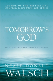 Tomorrow's God : Our Greatest Spiritual Challenge, Paperback Book