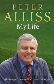 Peter Alliss : My Life, Paperback Book