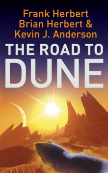 The Road to Dune : New stories, unpublished extracts and the publication history of the Dune novels, Paperback / softback Book