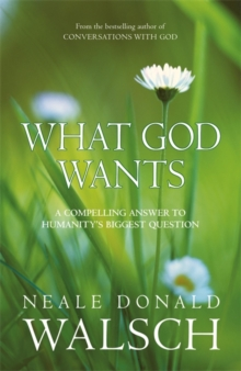 What God Wants : A Compelling Answer to Humanity's Biggest Question, Paperback Book