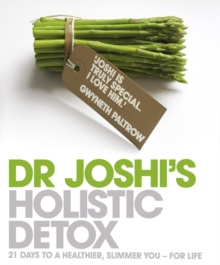 Dr. Joshi's Holistic Detox : 21 Days to a Healthier, Slimmer You - For Life, Paperback Book