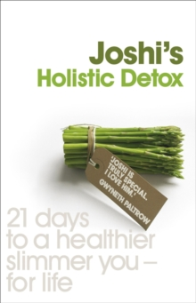 Joshi's Holistic Detox : 21 Days to a Healthier, Slimmer You, for Life, Paperback Book