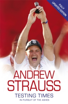 Andrew Strauss: Testing Times - In Pursuit of the Ashes, Paperback Book